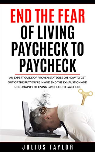 END THE FEAR of Living Paycheck To Paycheck